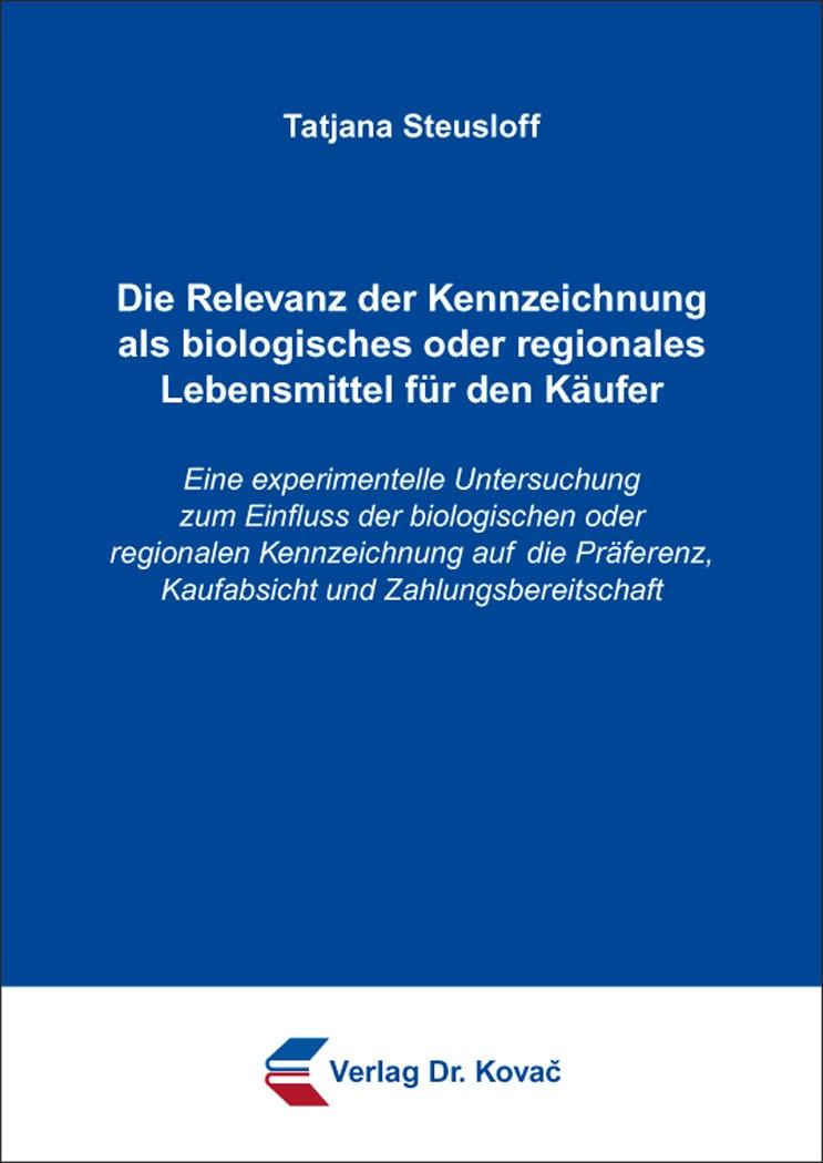 Abbildung von Steusloff | Die Relevanz der Kennzeichnung als biologisches oder regionales Lebensmittel für den Käufer | 2016