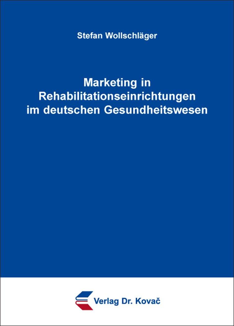 Abbildung von Wollschläger | Marketing in Rehabilitationseinrichtungen im deutschen Gesundheitswesen | 2016