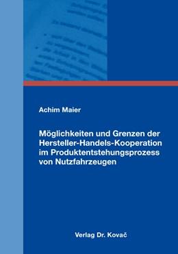 Abbildung von Maier | Möglichkeiten und Grenzen der Hersteller-Handels-Kooperation im Produktentstehungsprozess von Nutzfahrzeugen | 1. Auflage | 2016 | 455 | beck-shop.de