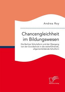 Abbildung von Roy | Chancengleichheit im Bildungswesen. Die Berliner Schulreform und der Übergang von der Grundschule in die weiterführende, allgemeinbildende Schulform | 1. Auflage | 2016 | beck-shop.de