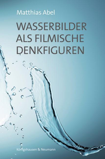 Wasserbilder als filmische Denkfiguren   Abel, 2016   Buch (Cover)