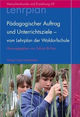 Abbildung von Richter | Pädagogischer Auftrag und Unterrichtsziele - vom Lehrplan der Waldorfschule | Neuauflage | 2016