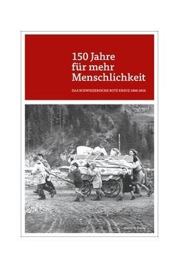 Abbildung von 150 Jahre für mehr Menschlichkeit | 2016 | Das Schweizerische Rote Kreuz ...