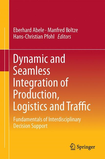 Abbildung von Abele / Boltze / Pfohl | Dynamic and Seamless Integration of Production, Logistics and Traffic | 2016