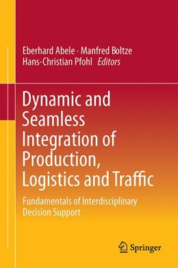 Abbildung von Abele / Boltze / Pfohl | Dynamic and Seamless Integration of Production, Logistics and Traffic | 2016 | Fundamentals of Interdisciplin...