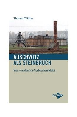 Abbildung von Willms   Auschwitz als Steinbruch   2016   Was von den NS-Verbrechen blei...