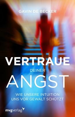 Abbildung von De Becker | Vertraue deiner Angst | 1. Auflage | 2016 | beck-shop.de