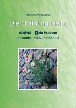 Abbildung von Wiedemann | Die Hoffnung bleibt | 2014 | ADHS-(k)ein Problem in Familie...