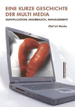 Abbildung von Menke | Eine kurze Geschichte der Multi Media | 2009 | Manipulation, Missbrauch, Mana...