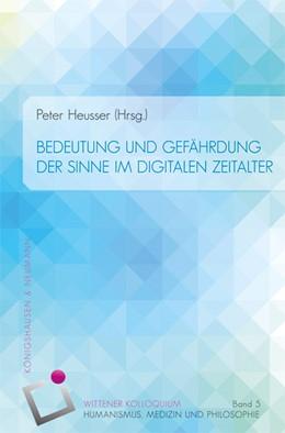 Abbildung von Weinzirl / Heusser | Bedeutung und Gefährdung der Sinne im digitalen Zeitalter | 1. Auflage | 2017 | beck-shop.de