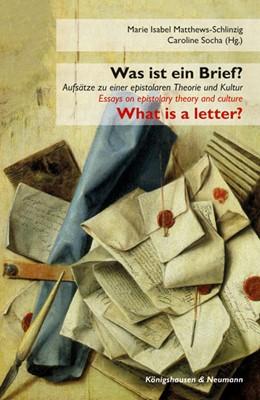 Abbildung von Matthews-Schlinzig / Socha   Was ist ein Brief? / What is a letter?   2018   Aufsätze zu epistolarer Theori...