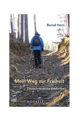 Abbildung von Horn | Mein Weg zur Freiheit | 1. Auflage | 2016 | beck-shop.de