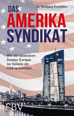 Abbildung von Freisleben | Das Amerika-Syndikat | 2016 | Wie die souveränen Staaten Eur...