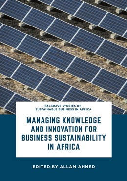 Abbildung von Ahmed | Managing Knowledge and Innovation for Business Sustainability in Africa | 1st ed. 2017 | 2017