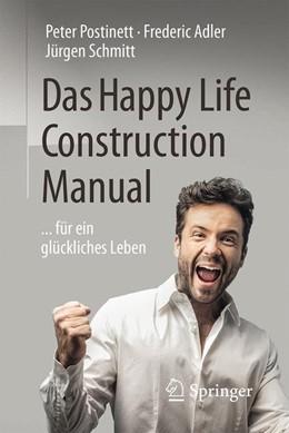 Abbildung von Postinett / Adler / Schmitt   Das Happy Life Construction Manual   2016   ... für ein glückliches Leben