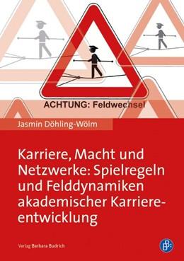 Abbildung von Döhling-Wölm | Karriere, Macht und Netzwerke: Spielregeln und Felddynamiken akademischer Karriereentwicklung | 2016