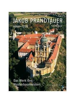 Abbildung von Weigl | Jakob Prandtauer (1660-1726) | 2020 | Das Werk des Klosterbaumeister...