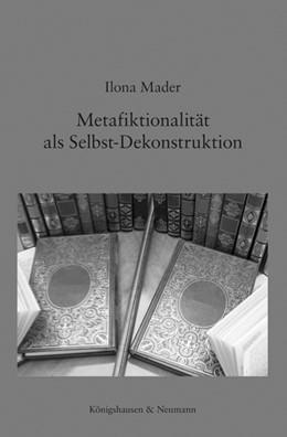 Abbildung von Mader   Metafiktionalität als Selbst-Dekonstruktion   1. Auflage   2016   beck-shop.de