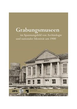 Abbildung von Grüßinger | Grabungsmuseen im Spannungsfeld von Archäologie und nationaler Identität um 1900 | 1. Auflage | 2016 | beck-shop.de