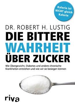 Abbildung von Lustig   Die bittere Wahrheit über Zucker   1. Auflage   2016   beck-shop.de