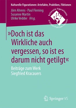 Abbildung von Ahrens / Fleming / Martin / Vedder   »Doch ist das Wirkliche auch vergessen, so ist es darum nicht getilgt«   2016   Beiträge zum Werk Siegfried Kr...