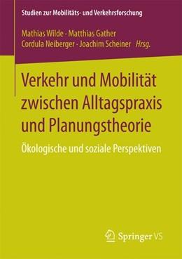 Abbildung von Wilde / Gather / Neiberger / Scheiner | Verkehr und Mobilität zwischen Alltagspraxis und Planungstheorie | 2017 | Ökologische und soziale Perspe...