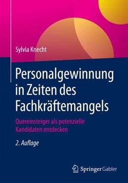 Abbildung von Knecht   Personalgewinnung in Zeiten des Fachkräftemangels   2., überarbeitete und erweiterte Auflage   2016   Quereinsteiger als potenzielle...