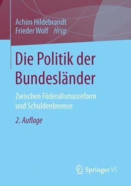 Abbildung von Hildebrandt / Wolf | Die Politik der Bundesländer | 2., aktualisierte und erweiterte Aufl. 2016 | 2016 | Zwischen Föderalismusreform un...