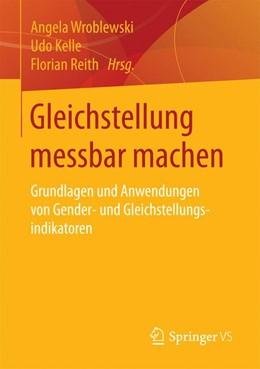 Abbildung von Wroblewski / Kelle / Reith | Gleichstellung messbar machen | 2016 | Grundlagen und Anwendungen von...