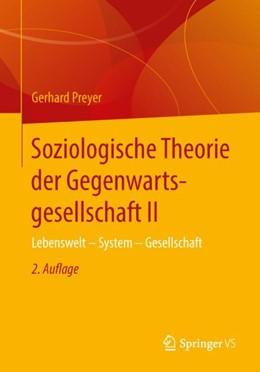 Abbildung von Preyer   Soziologische Theorie der Gegenwartsgesellschaft II   2. Auflage   2018   Lebenswelt - System - Gesellsc...