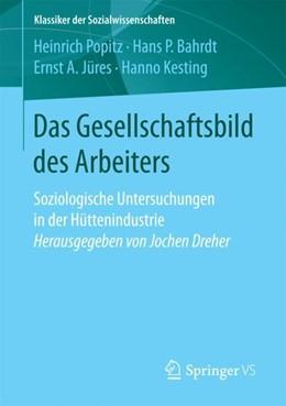 Abbildung von Popitz / Bahrdt | Das Gesellschaftsbild des Arbeiters | 1. Auflage | 2018 | beck-shop.de