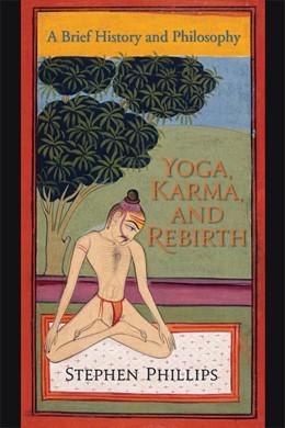 Abbildung von Phillips | Yoga, Karma, and Rebirth | 2009 | A Brief History and Philosophy