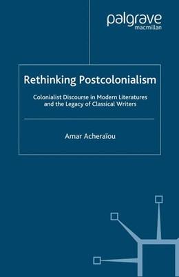 Abbildung von Acheraïou | Rethinking Postcolonialism | 1st ed. 2008 | 2008 | Colonialist Discourse in Moder...
