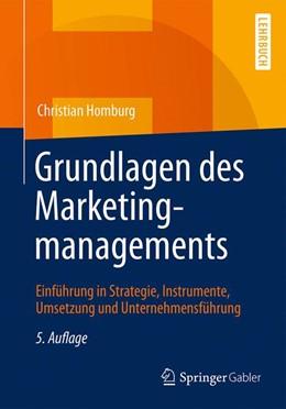 Abbildung von Homburg | Grundlagen des Marketingmanagements | 5., überarbeitete und erweiterte Auflage | 2016 | Einführung in Strategie, Instr...