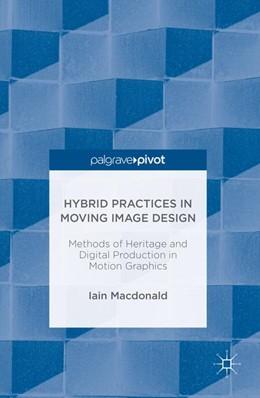 Abbildung von Macdonald | Hybrid Practices in Moving Image Design | 1. Auflage | 2016 | beck-shop.de
