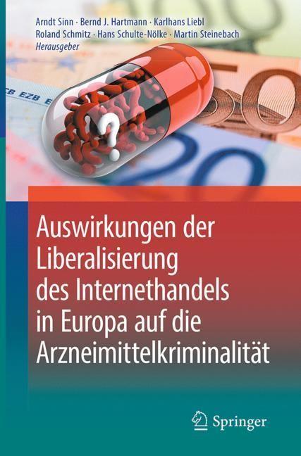 Auswirkungen der Liberalisierung des Internethandels in Europa auf die Arzneimittelkriminalität | Sinn / Hartmann / Liebl / Schmitz / Schulte-Nölke / Steinebach, 2018 | Buch (Cover)