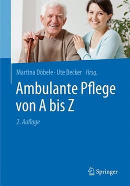 Abbildung von Döbele / Becker (Hrsg.) | Ambulante Pflege von A bis Z | 2., aktualisierte und überarbeitete Auflage | 2016