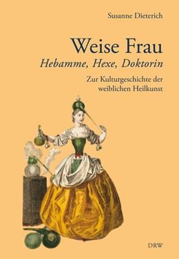 Abbildung von Dieterich | Weise Frau | 3. Auflage. | 2016 | Hebamme, Hexe und Doktorin. Zu...