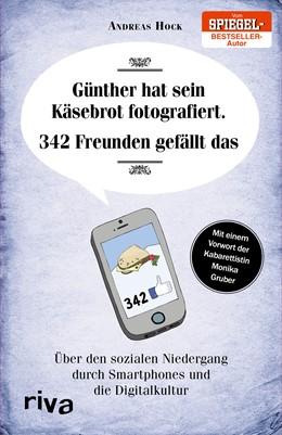 Abbildung von Hock | Günther hat sein Käsebrot fotografiert. 342 Freunden gefällt das | 2016 | Über den sozialen Niedergang d...