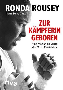 Abbildung von Rousey / Burns Ortiz | Zur Kämpferin geboren | 1. Auflage | 2016 | beck-shop.de