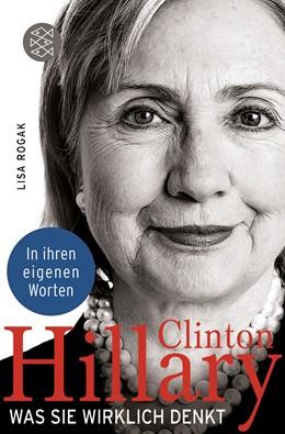 Abbildung von Rogak   Hillary Clinton. Was sie wirklich denkt   1. Auflage   2016   beck-shop.de