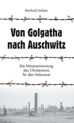 Abbildung von Schlotz | Von Golgatha nach Auschwitz | 2016 | Die Mitverantwortung des Chris...