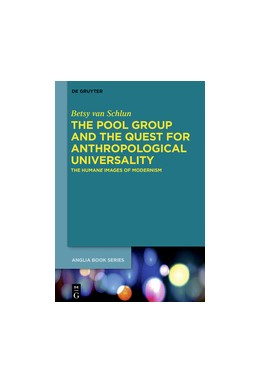 Abbildung von Schlun   The Pool Group and the Quest for Anthropological Universality   2016   The Humane Images of Modernism