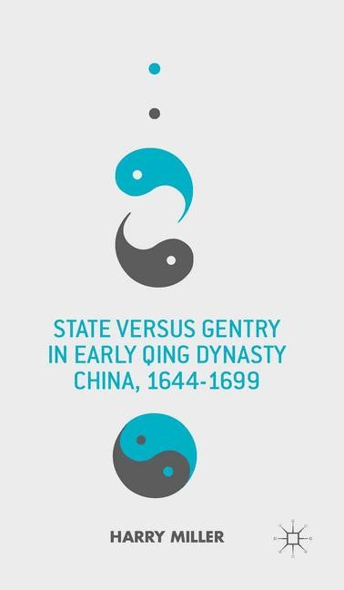 Abbildung von Miller   State versus Gentry in Early Qing Dynasty China, 1644-1699   1st ed. 2013   2013