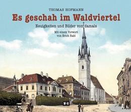 Abbildung von Hofmann | Es geschah im Waldviertel | 2016 | Neuigkeiten und Bilder von dam...