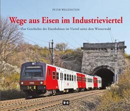 Abbildung von Wegenstein   Wege aus Eisen im Industrieviertel   1. Auflage   2016   beck-shop.de