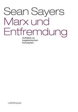 Abbildung von Sayers | Marx und Entfremdung | 2016 | Aufsätze zu hegelianischen Kon...