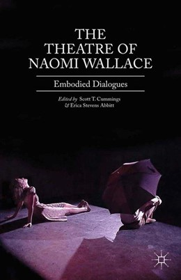 Abbildung von Cummings / Abbitt / Stevens Abbitt | The Theatre of Naomi Wallace | 1st ed. 2013 | 2013 | Embodied Dialogues