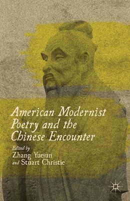 Abbildung von Yuejun / Christie | American Modernist Poetry and the Chinese Encounter | 1st ed. 2012 | 2012