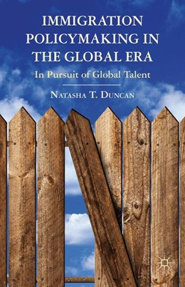 Abbildung von Duncan | Immigration Policymaking in the Global Era | 1st ed. 2012 | 2012 | In Pursuit of Global Talent